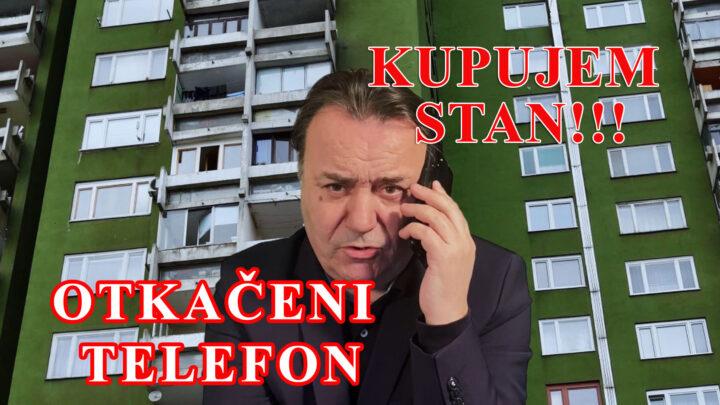 KUPUJEM STAN!…novi poziv, novi OTKAČENI TELEFON!